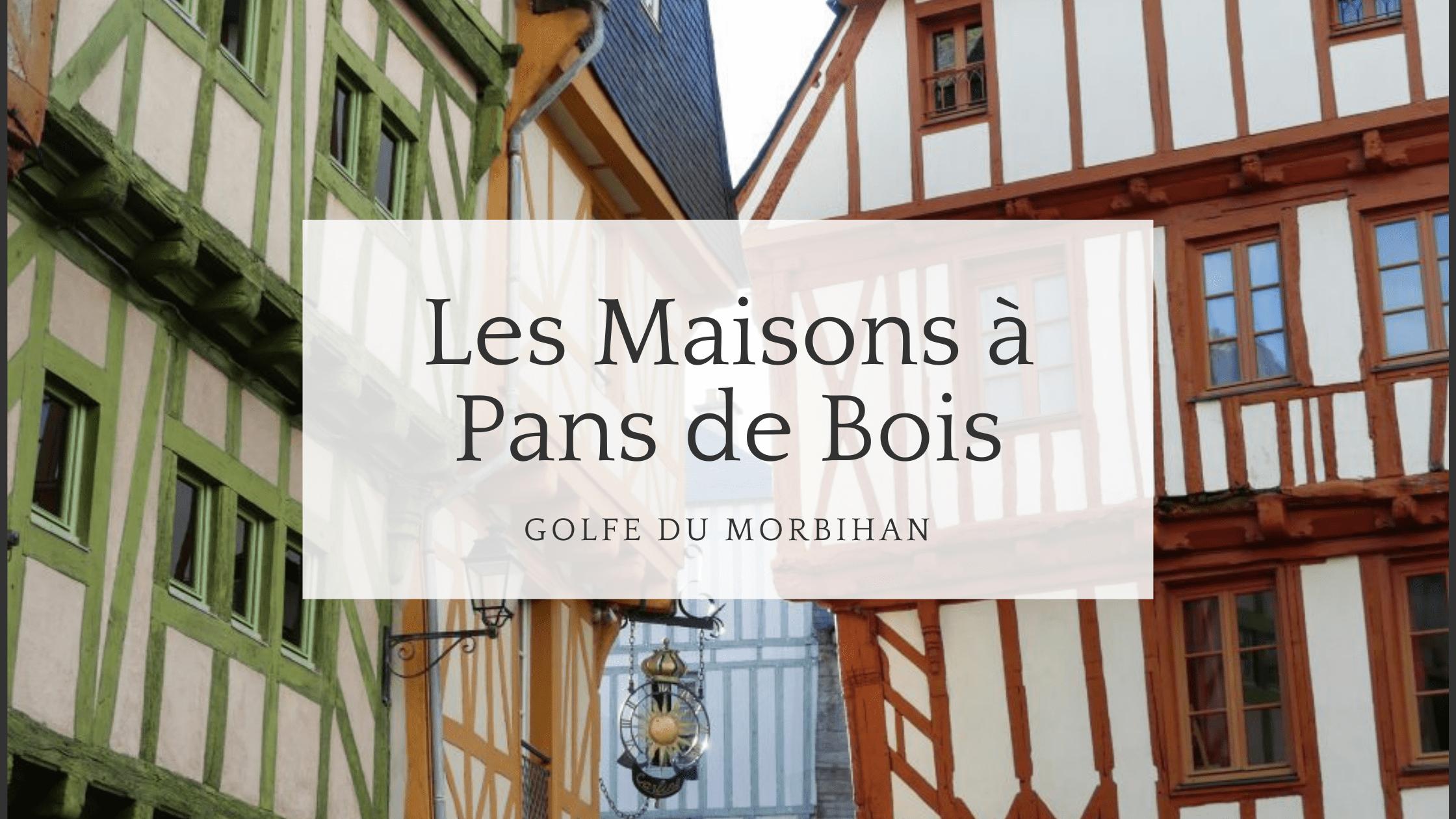 Les maisons à pans de bois du Golfe du Morbihan