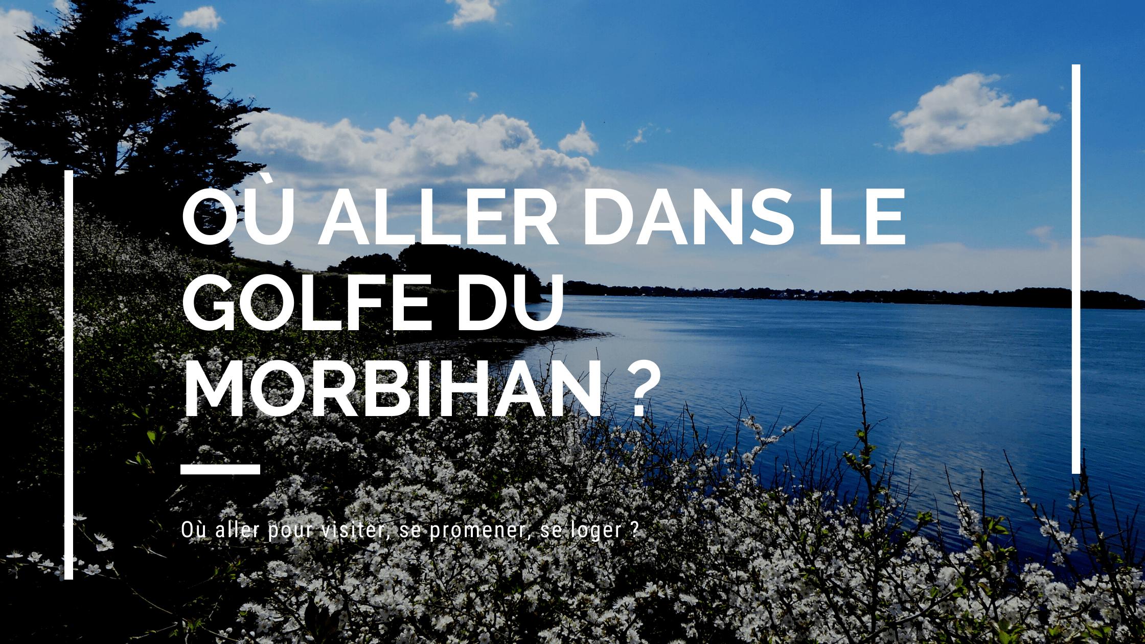 Où aller dans le Golfe du Morbihan ?